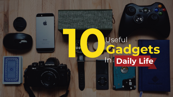 Top 10 Useful Gadgets In Daily Life